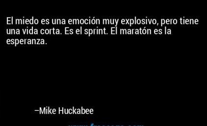frase-el_miedo_es_una_emocion_muy_explosivo_pero_tiene_una_vida_c-mike_huckabee
